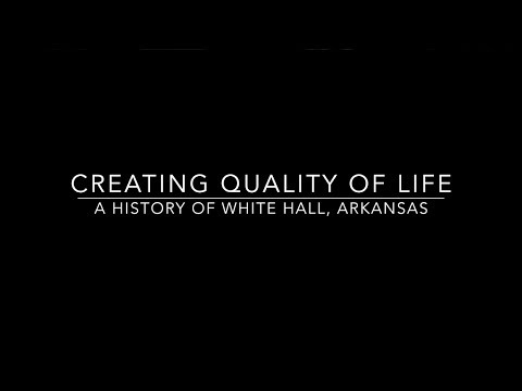 Creating Quality of Life: A History of White Hall, Arkansas