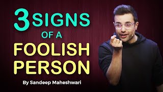 3 Signs of a Foolish Person - By Sandeep Maheshwari | Hindi