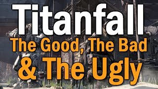 Titanfall: The Good, The Bad, & The Ugly (A Critical Overview)