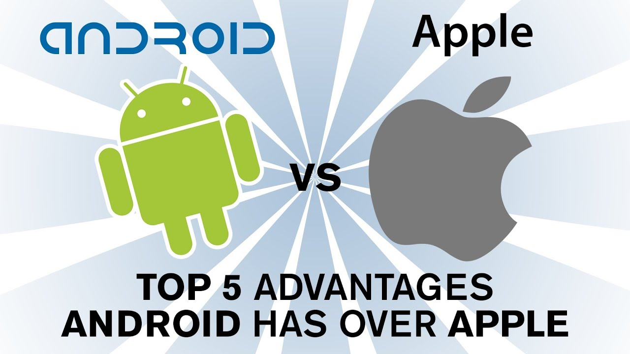Android Vs Apple Ios Top 5 Reasons Android Is Better