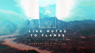 Download Lagu Like Moths To Flames - Nowhere Left To Sink (Acoustic) Gratis STAFABAND