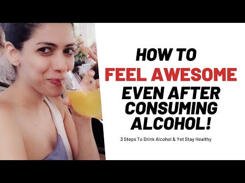 How To Feel Awesome Even After We Consume Alcohol - 3 Tips To Stay Healthy Despite Alcohol