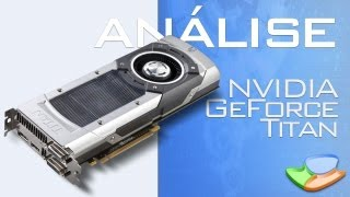 NVIDIA GeForce GTX Titan [Anlise de Produto] - Tecmundo