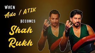 WHEN ADE/ATIK BECOMES SHAHRUKH
