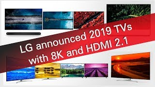 LG announced 2019 OLED and LCD TVs with 8K and HDMI 2.1