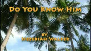 Watch Hezekiah Walker Do You Know Him video