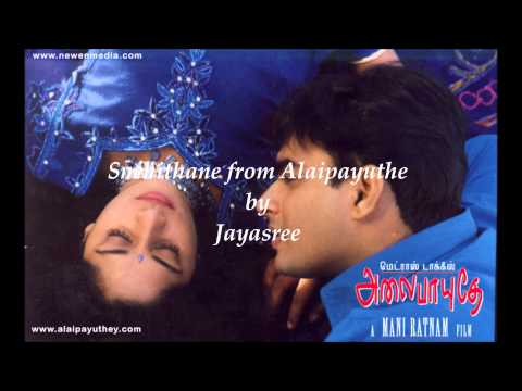 Snehithane song from the Tamil movie Alaipayuthey sung by Jayasree...