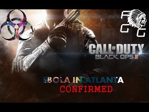 EBOLA IN ATLANTA?!?!?-BLACK OPS 2 GAMEPLAY