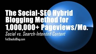 The Social-SEO Hybrid Blogging Method Explained for 1,000,000/Mo. Pageviews