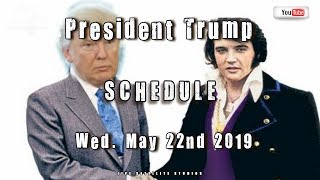 President Trump's Schedule for Wednesday, May 22, 2019