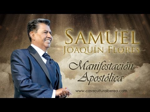 Samuel Joaquín Flores Apóstol de Jesucristo - Iglesia La Luz del Mundo