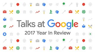 2017 Year in Review | Talks at Google