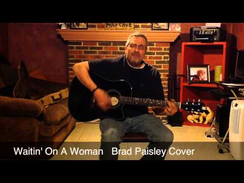 Waitin' On A Woman   Brad Paisley Cover video