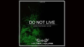 Jesus Pastrano & ALF4 - Do Not Live (Original Mix) [Afterhours Recordings]
