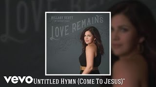 Hillary Scott Untitled Hymn (Come To Jesus)
