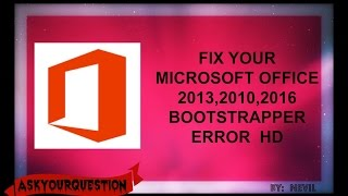 FIX MICROSOFT OFFICE BOOTSTRAPPER ERROR 2013, 2010, 2016