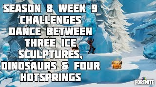 Fortnite - Dance Between Three Ice Sculptures, Dinosaurs & Four Hotsprings - Season 8 Week 9 Guide