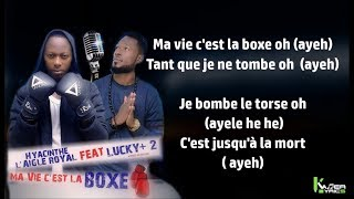 HYACINTHE L'AIGLE ROYAL Feat. LUCKY PLUS DEUX - Ma vie C'est la Boxe (Paroles / Lyrics)