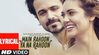 Main Rahoon Ya Na Rahoon Full LYRICAL Video | Emraan Hashmi, Esha Gupta | Amaal Mallik, Armaan Malik