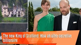 The new King of Scotland: How an ultra-secretive billionaire is set to be Scotland's biggest.