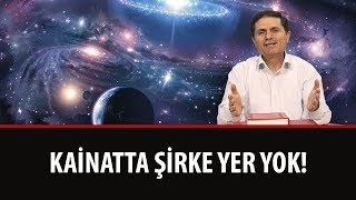 Dr. Ahmet ÇOLAK - Kainatta Şirke Yer Yok!