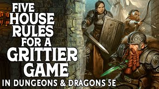 Five House Rules for a Grittier Game in Dungeons and Dragons 5e