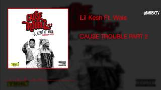 Lil Kesh Ft. Wale - Cause Trouble Part 2 (OFFICIAL AUDIO 2016)