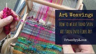 Art Weaving: How to weave hand spun yarn into fiber art