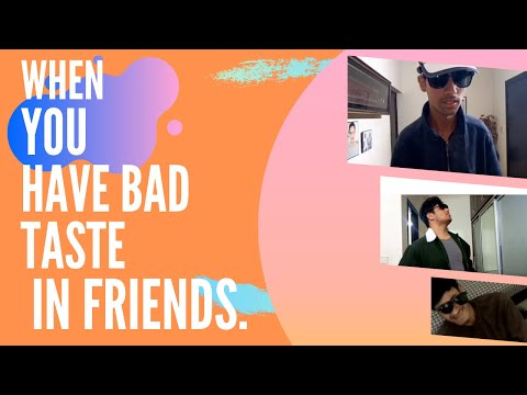 Skit#1| When you have bad taste in friends.