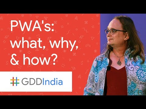 Progressive Web Apps: What, Why and How? (GDD India '17)