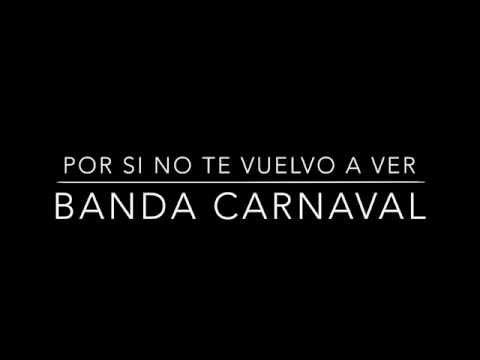 Por Si No Te Vuelvo A Ver Banda Carnaval Letra