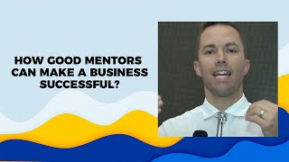 How Good mentors can make a business