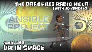 The Drax Files Radio Hour with Jo Yardley Show 87: VR in Space