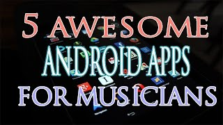 Musicians  5 Android Applications Music  Practice