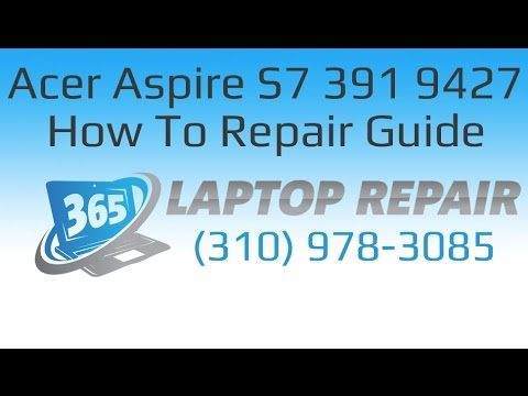 Acer Aspire S7 391 9427 Laptop How To Repair Guide - By 365