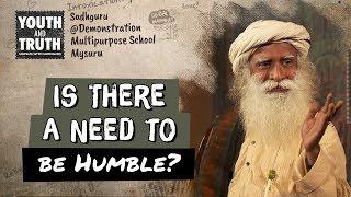 Is There a Need to be Humble?  - Sadhguru
