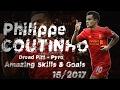Philippe Coutinho ► Dread Pitt - Pyro || Amazing Skills & Goals 16/2017 ||720p