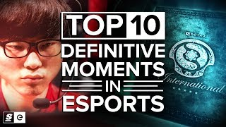 The Top 10 Definitive Moments in Esports