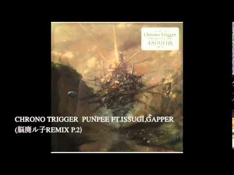 Chrono Trigger  PUNPEE ft.ISSUGI,GAPPER 脳廃ル子Remix p.2
