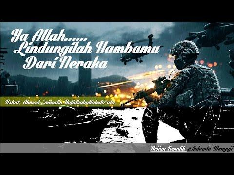Kajian Islam : Ya Allah Lindungi Hambamu Dari Neraka- Ustadz Ahmad Zainudin, Lc