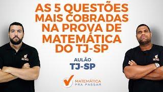 CONCURSO TJ-SP[2019] :  AS 5 QUESTÕES MAIS COBRADAS EM MATEMATICA NO TJ SP