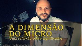 A dimensão do micro: Refletindo simplicidade e significados - Flavio Siqueira