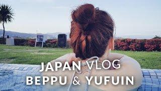 Japan Vlog - Hot springs in Beppu and ryokan in Yufuin