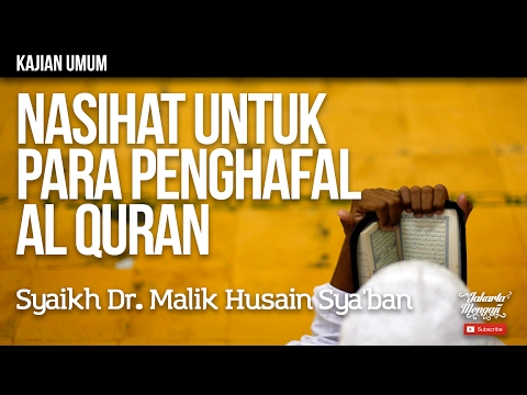 Kajian Islam - Nasihat Untuk Para Penghafal Al Quran - Syaikh Dr. Malik Husain Sya'ban