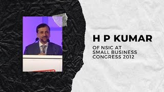 H P Kumar of NSIC at Small Business