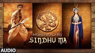 SINDHU MA Full Song | Mohenjo Daro | Hrithik Roshan, Pooja Hegde | A R Rahman