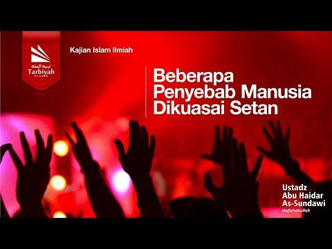 Ceramah Agama Islam Beberapa Penyebab Manusia Dikuasai Setan - Ustadz Abu Haidar Assundawy