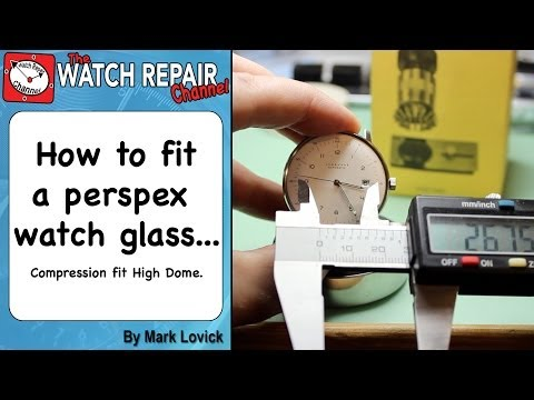 How to fit a watch glass. Perspex High Dome Crystal Style fitting watch repair tutorial