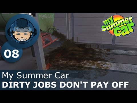 DIRTY JOBS DON'T PAY OFF - My Summer Car: Ep. #8 - How To Build a Car & Survive
