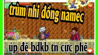 Ngọc Rồng Online - Up đệ tử cho ac nhi đồng namec trong Bdkb tiềm năng cực phê